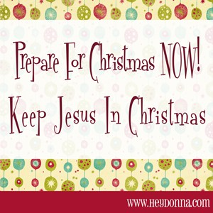 Prepare For Christmas Now - Plan To Keep Jesus in Christmas - Hey ...