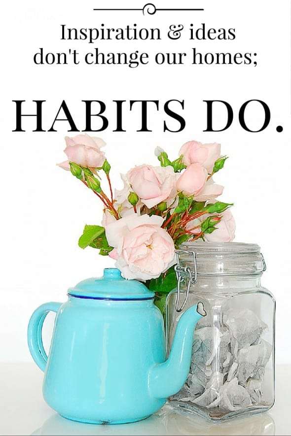 Inspiration and ideas don't change our homes habits do quote