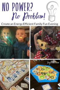 No Power – No Problem – Create an Energy Efficient Family Fun Evening!