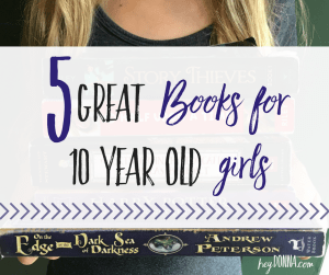 5 Great Books for 10 Year Old Girls (and boys!) – Summer Edition