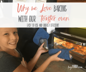 Why we Love Baking with our Toaster Oven in the Summer – Energy Efficient and Easy to Use